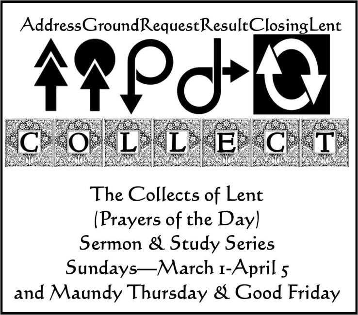 Collects (Prayers) of Lent, Sunday Worship & Sermon Series, Mar 1-Apr 5, & Maundy Thurs & Good Friday